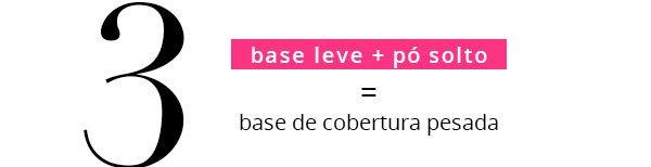 Base leve + pó solto = base de cobertura pesada