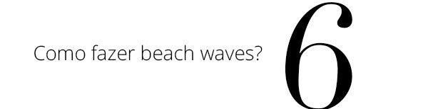 Como fazer beach waves?