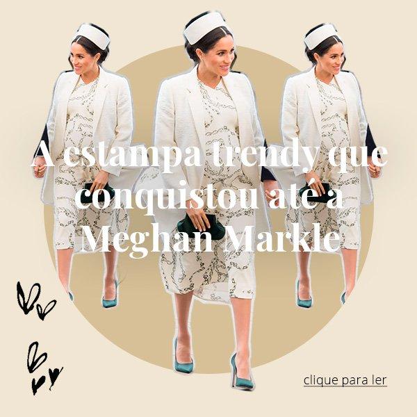 estampa - meghan - markle - looks - moda