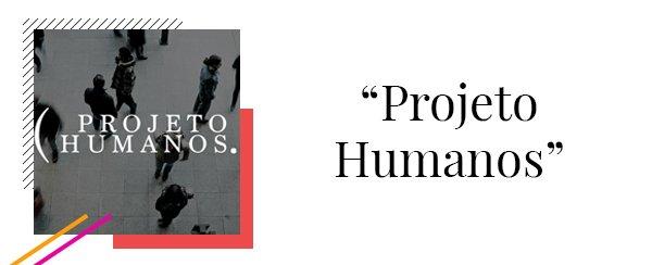 Projeto Humanos - podcast - podcast - podcast - podcast