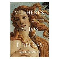 Mulheres, Mitos e Deusas: O feminino através dos tempos (Português) Capa dura – 30 Outubro 2019