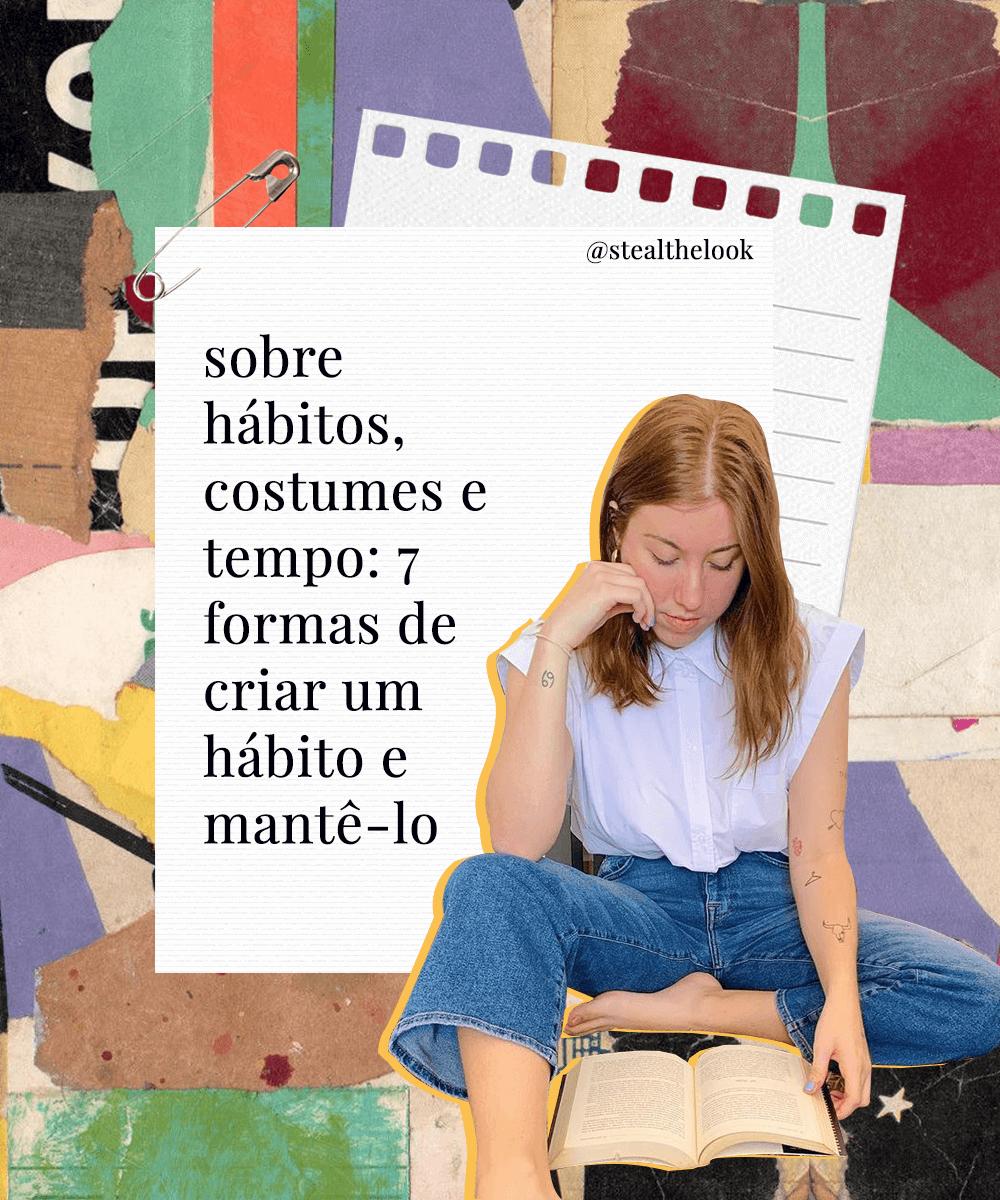 Giulia Coronato - Hábitos - O poder do hábito - Primavera - Em casa - https://stealthelook.com.br