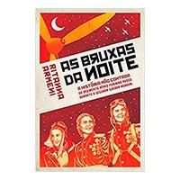 Bruxas da Noite: A História não Contada do Regimento Aéreo Feminino Russo Durante a Segunda Guerra Mundial Capa comum – 1 novembro 2019