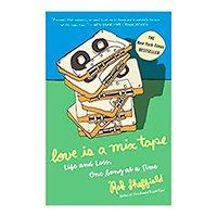 Love Is a Mix Tape: Life and Loss, One Song at a Time (Inglês) Capa comum – 4 dezembro 2007