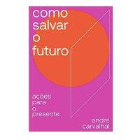 COMO SALVAR O FUTURO